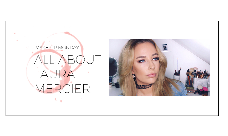 MAKE-UP MONDAY: ALL ABOUT LAURA MERCIER