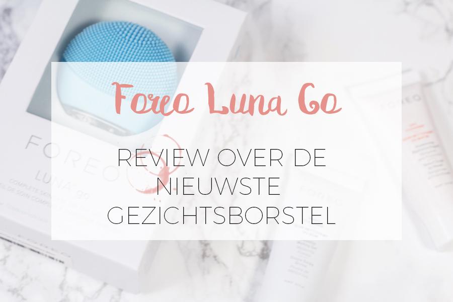 REVIEW: FOREO LUNA GO GEZICHTSBORSTEL
