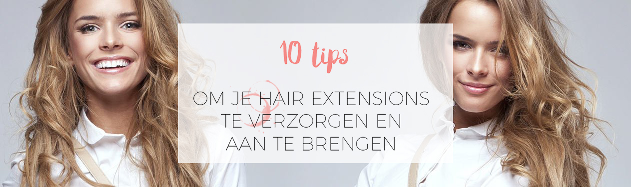 10 TIPS ALS JE HAIR EXTENSIONS DRAAGT