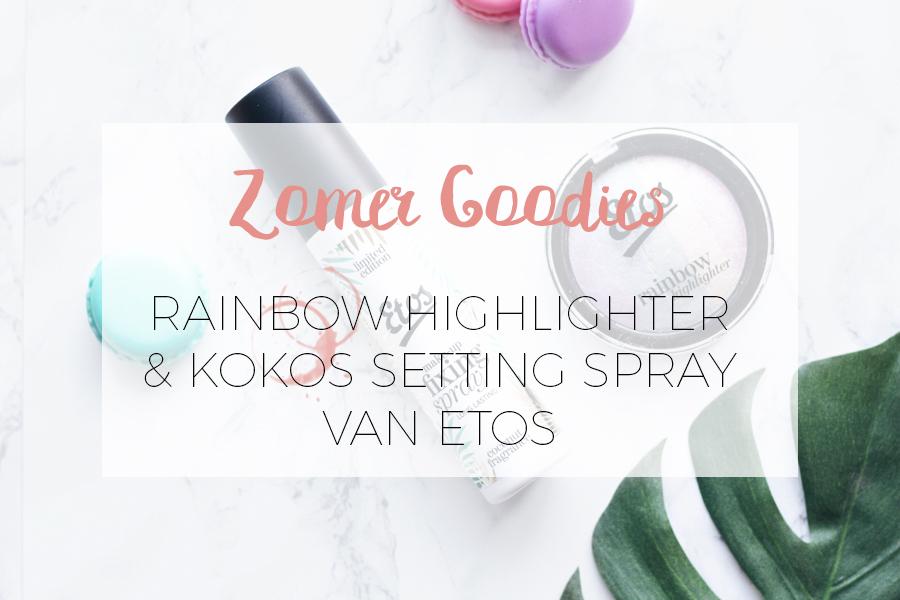 ZOMER GOODIES VAN ETOS: RAINBOW HIGHLIGHTER & KOKOS SETTING SPRAY