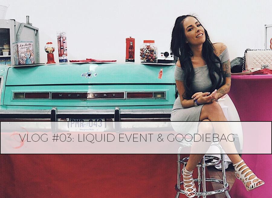 VLOG #03: LIQUID EVENT + GOODIEBAG