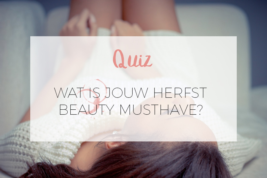 QUIZ: WAT IS JOUW HERFST BEAUTY MUSTHAVE?