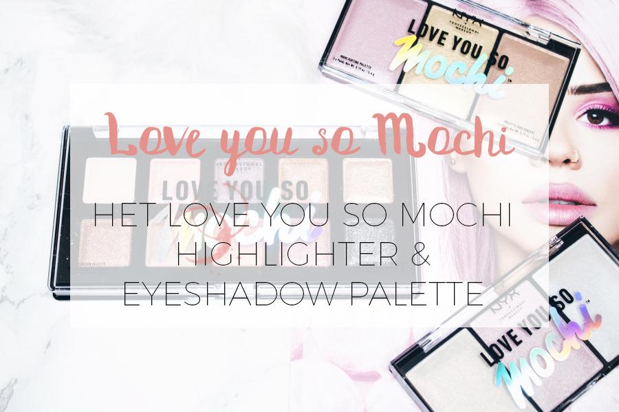 NYX: LOVE YOU SO MOCHI COLLECTIE!