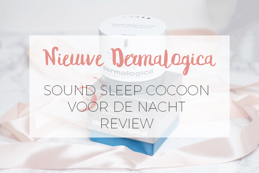 DERMALOGICA SOUND SLEEP COCOON: HET NIEUWSTE PRODUCT