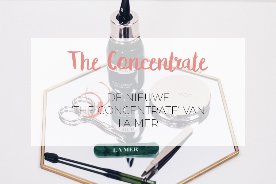 NIEUW! LA MER: THE CONCENTRATE REVIEW