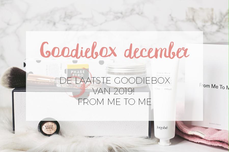 UNBOXING DE LAATSTE GOODIEBOX DECEMBER 2019